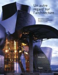 AUTRE REGARD SUR L ARCHITECTURE (UN) - DECOUVRIR LES  PLUS BEAUX MONUMENTS A TRAVERS LE MONDE