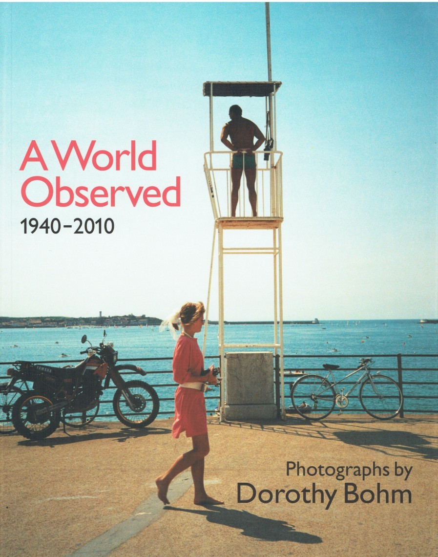 A WORLD OBSERVED 1940-2010 - PHOTOGRAPHIES DE DOROTHY BOHM