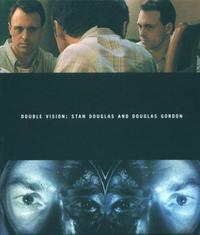 STAN DOUGLAS & DOUGLAS GORDON: DOUBLE VISION /ANGLAIS