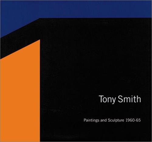 TONY SMITH PAINTINGS AND SCULPTURE, 1960-1965 /ANGLAIS