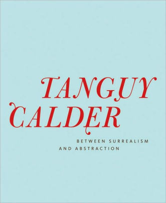 YVES TANGUY & ALEXANDER CALDER  BETWEEN SURREALISM AND ABSTRACTION /ANGLAIS