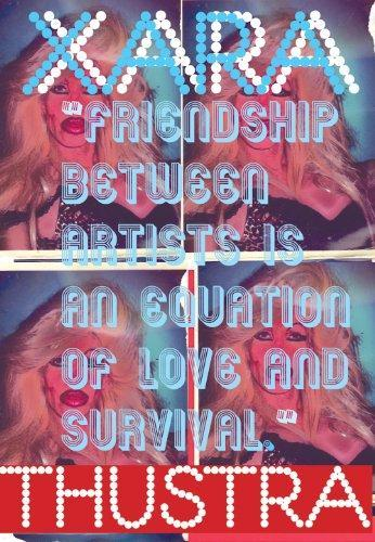 XARA THUSTRA : FRIENDSHIP BETWEEN ARTISTS IS AN EQUATION OF LOVE AND SURVIVAL /ANGLAIS