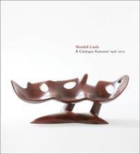WENDELL CASTLE A CATALOGUE RAISONNE 1958-2012 /ANGLAIS
