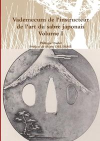 VADEMECUM DE L'INSTRUCTEUR DE L'ART DU SABRE JAPONAIS VOLUME I
