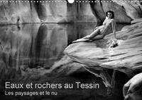 EAUX ET ROCHERS AU TESSIN - LES PAYSAGES ET LE NU (CALENDRIER MURAL 2020 DIN A3 HORIZONTAL) - PHOTOS