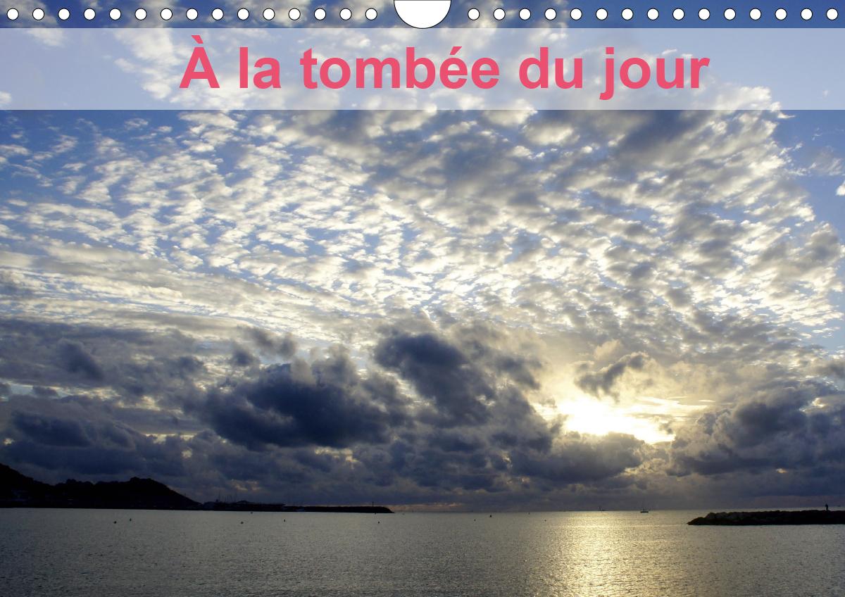 A LA TOMBEE DU JOUR (CALENDRIER MURAL 2020 DIN A4 HORIZONTAL) - LES MERVEILLEUX COUCHERS DE SOLEIL D