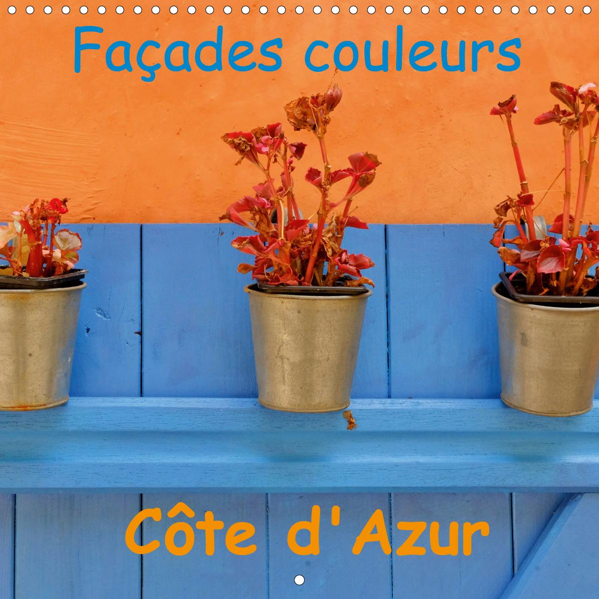 FACADES COULEURS COTE D AZUR CALENDRIER MURAL 2020 300 300 MM SQUARE - LA COTE D AZUR ET SES MULTIPL