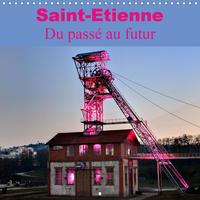 SAINT-ETIENNE  DU PASSE AU FUTUR (CALENDRIER MURAL 2020 300 * 300 MM SQUARE) - VILLE AU RICHE PASSE