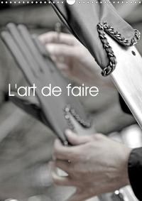 L'ART DE FAIRE (CALENDRIER MURAL 2020 DIN A3 VERTICAL) - LE SAVOIR-FAIRE DE DOUZE METIERS D'ART D'EX