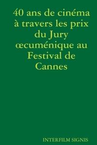 40 ANS DE CINEMA A TRAVERS LES PRIX DU JURY OECUMENIQUE AU FESTIVAL DE CANNES