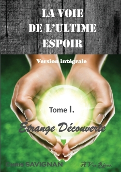 LA VOIE DE L'ULTIME ESPOIR TOME I ETRANGE DECOUVERTE, VERSION INTEGRALE
