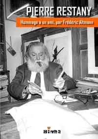 PIERRE RESTANY, HOMMAGE A UN AMI PAR FREDERIC ALTMANN