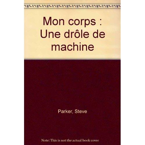 CORPS UNE DROLE DE MACHINE (MON)
