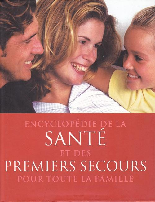 ENCYCLOPEDIE DE LA SANTE ET DES PREMIERS SECOURS POUR TOUTE LA FAMILLE