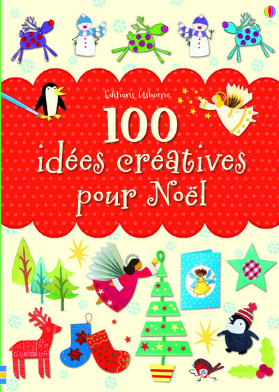 100 IDEES CREATIVES POUR NOEL
