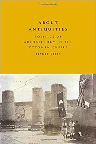 ABOUT ANTIQUITIES POLITICS OF ARCHAEOLOGY IN THE OTTOMAN EMPIRE /ANGLAIS