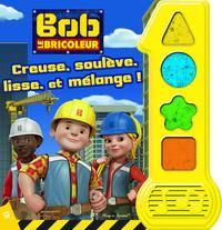 BOB BRICOLEUR - CREUSE, SOULEVE, LISSE ET MELANGE ! ALBUM MUSICAL