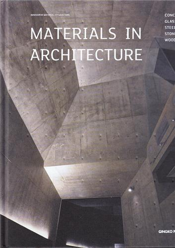 MATERIALS IN ARCHITECTURE - GLASS. STONE. CONCRETE. STEEL. WOOD. /ANGLAIS