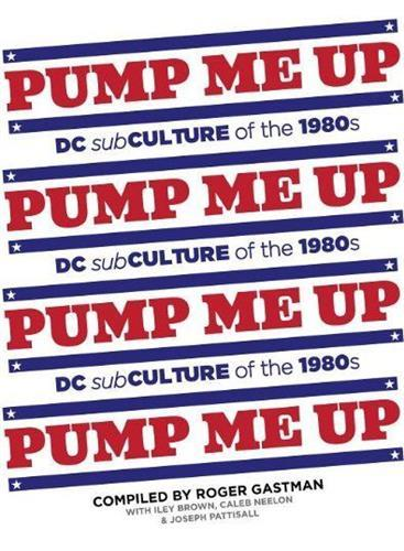 PUMP ME UP  DC SUBCULTURE OF THE 1980'S /ANGLAIS