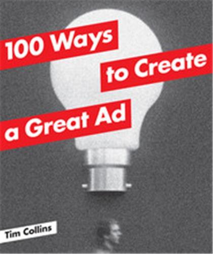 100 WAYS TO CREATE A GREAT AD /ANGLAIS
