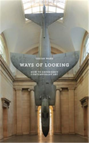 WAYS OF LOOKING HOW TO EXPERIENCE CONTEMPORARY ART /ANGLAIS