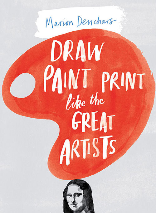 DRAW PAINT AND PRINT LIKE THE GREAT ARTISTS /ANGLAIS