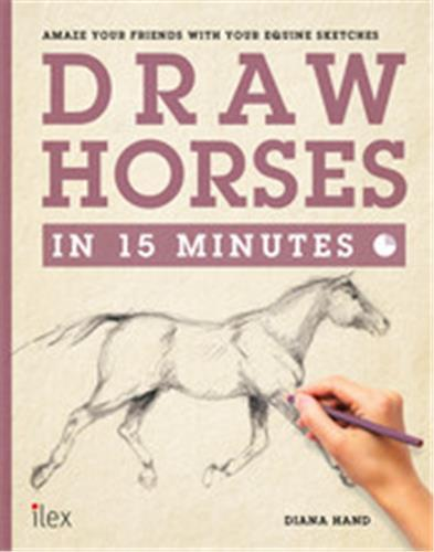 DRAW HORSES IN 15 MINUTES /ANGLAIS