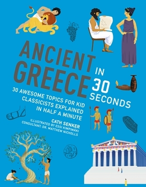 ANCIENT GREECE IN 30 SECONDS (IVY KIDS) /ANGLAIS