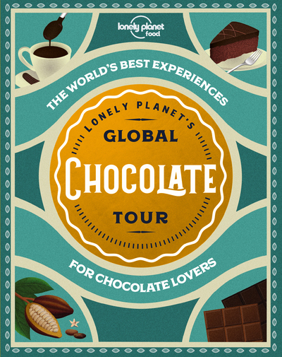LONELY PLANET'S GLOBAL CHOCOLATE TOUR 1ED -ANGLAIS-