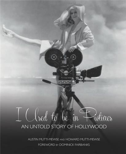 I USED TO BE IN PICTURES AN UNTOLD STORY OF HOLLYWOOD /ANGLAIS