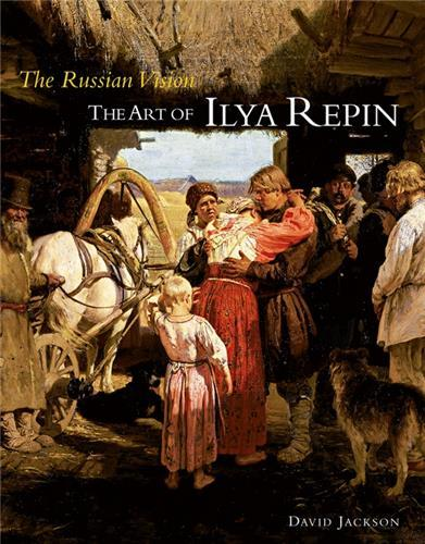 THE RUSSIAN VISION THE ART OF ILYA REPIN /ANGLAIS