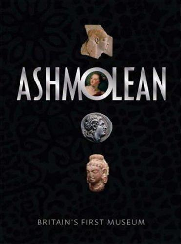 THE ASHMOLEAN MUSEUM: BRITAIN'S FIRST MUSEUM /ANGLAIS