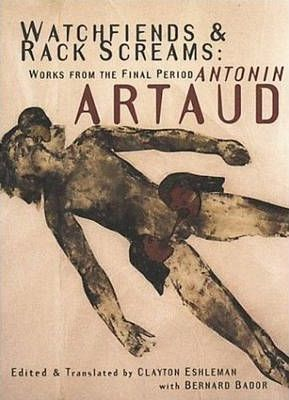 ANTONIN ARTAUD WATCHFIENDS & RACK SCREAMS : WORKS FROM THE FINAL PERIOD /ANGLAIS
