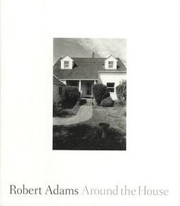 ROBERT ADAMS: AROUND THE HOUSE /ANGLAIS