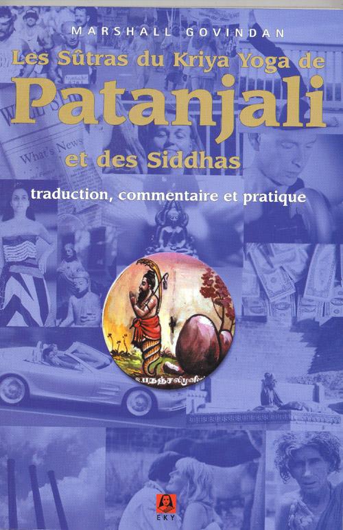 SUTRAS DU KRIYA YOGA DE PATANJALI ET DES SIDDHAS (LES) : TRADUCTION, COMMENTAIRE ET PRATIQUE - 2E ED