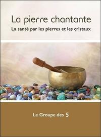 LA PIERRE CHANTANTE - LA SANTE PAR LES PIERRES ET LES CRISTAUX