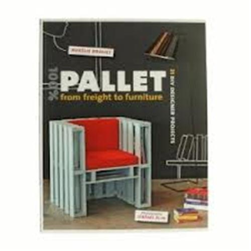 100% PALLET: FROM FREIGHT TO FURNITURE /ANGLAIS