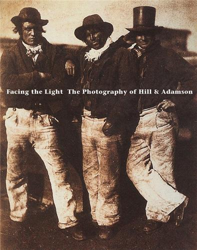 FACING THE LIGHT THE PHOTOGRAPHS OF HILL & ADAMSON (PAPERBACK) /ANGLAIS