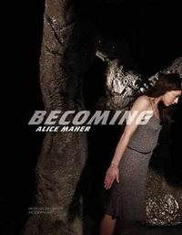 ALICE MAHER: BECOMING /ANGLAIS