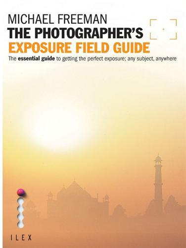 THE PHOTOGRAPHER'S EXPOSURE FIELD GUIDE /ANGLAIS