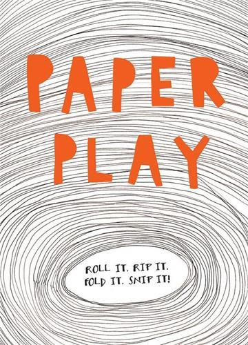 PAPER PLAY ROLL IT. RIP IT. FOLD IT. SNIP IT! /ANGLAIS