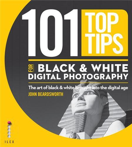101 TOP TIPS FOR BLACK & WHITE DIGITAL PHOTOGRAPHY /ANGLAIS