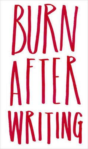 BURN AFTER WRITING /ANGLAIS