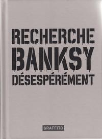 RECHERCHE BANKSY DESESPEREMENT (EDITION 2017) /FRANCAIS
