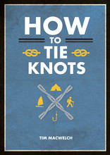 HOW TO TIE KNOTS PRACTICAL ADVICE FOR TYING MORE THAN 50 ESSENTIAL KNOTS /ANGLAIS