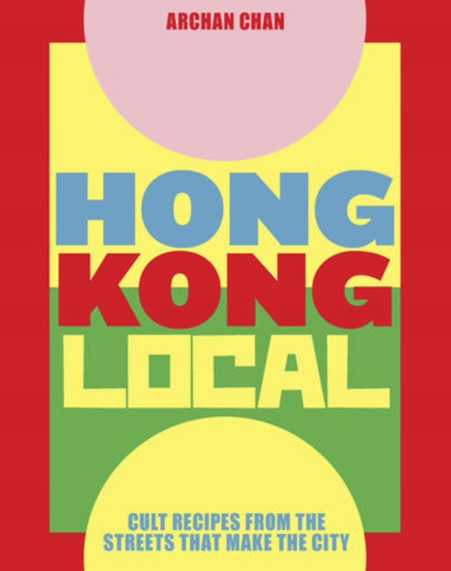 HONG KONG LOCAL - CULT RECIPES FROM THE STREETS THAT MAKE THE CITY