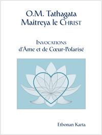 O.M. TATHAGATA MAITREYA LE CHRIST - INVOCATIONS D'AME ET DE COEUR-POLARISE
