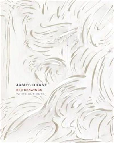 JAMES DRAKE: RED DRAWINGS AND WHITE CUT-OUTS /ANGLAIS