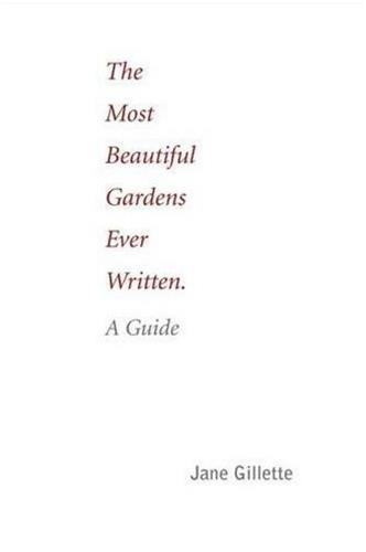 THE MOST BEAUTIFUL GARDENS EVER WRITTEN: A GUIDE /ANGLAIS