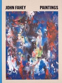 JOHN FAHEY: PAINTINGS /ANGLAIS